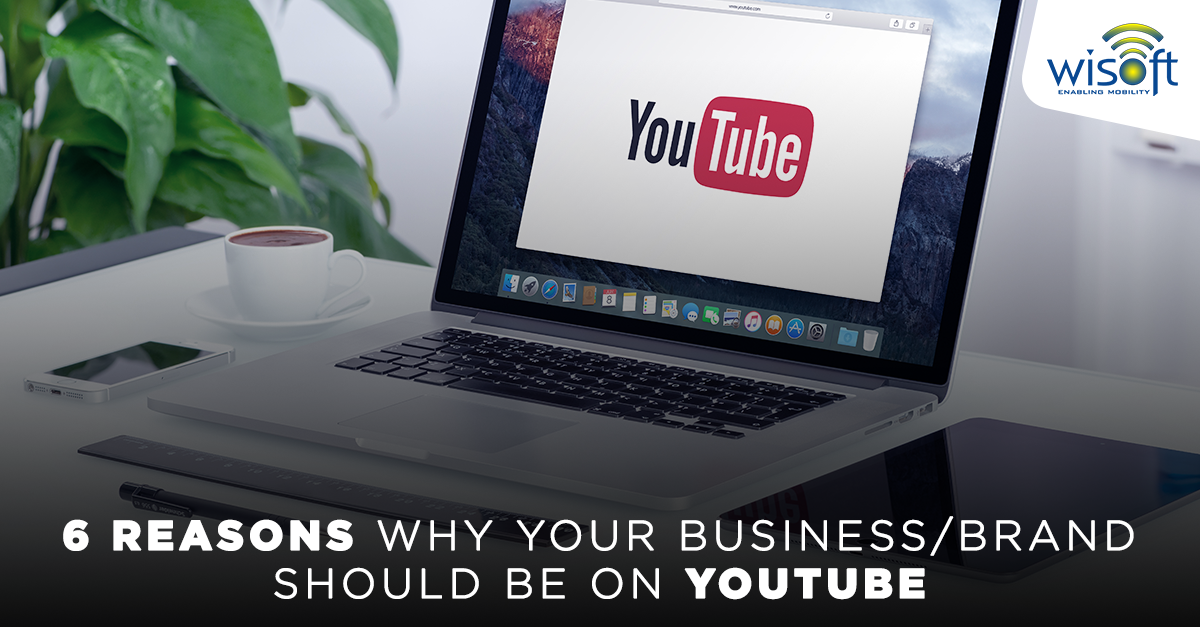 6 Reasons Why Your Business or Brand Should be on YouTube