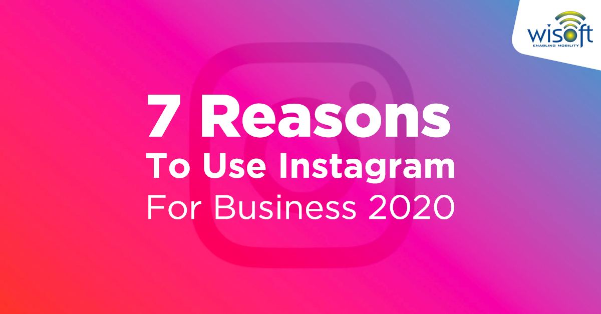 7 Reasons To Use Instagram For Business 2020