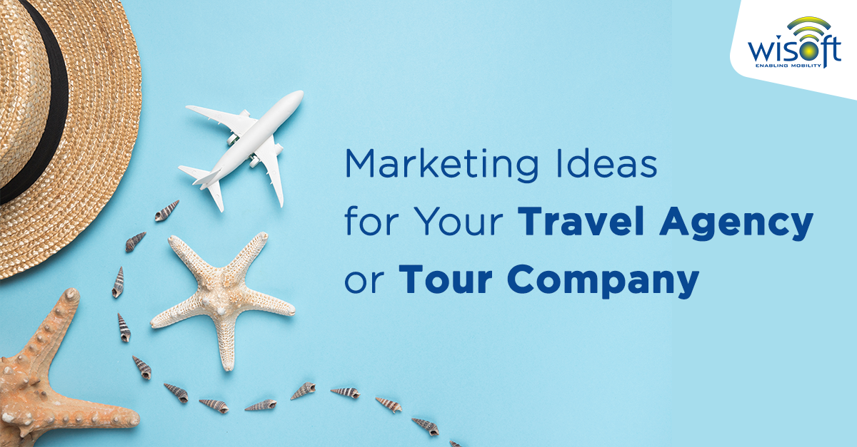 Marketing Ideas for Your Travel Agency or Tour Company